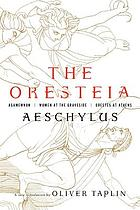 The Oresteia : Agamemnon, Women at the graveside, Orestes at Athens