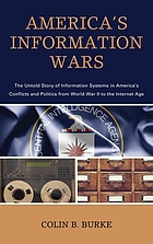America's information wars : the untold story of information systems in America's conflicts and politics from World War II to the internet age