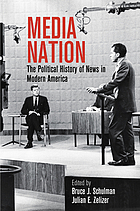 Media nation : the political history of news in modern America