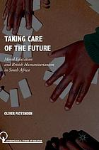 Taking care of the future : moral education and British humanitarianism in South Africa