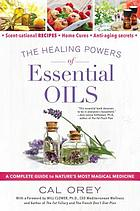 The healing powers of essential oils : a complete guide to nature's most magical medicine