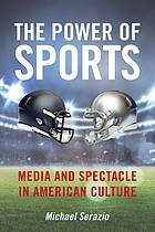The power of sports : media and spectacle in American culture