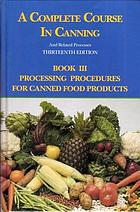A Complete Course in Canning and Related Processes : Processing Procedures for Canned Food Products.