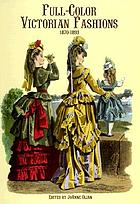 Full-color Victorian fashions, 1870-1893