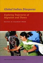 Global Indian diasporas : exploring trajectories of migration and theory