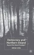 Democracy and Northern Ireland : beyond the liberal paradigm?