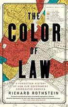 The color of law : a forgotten history of how our government segregated America