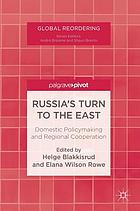 Russia's turn to the East : domestic policymaking and regional cooperation