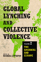 Global Lynching and Collective Violence : Volume 2: the Americas and Europe.