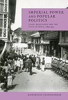 Imperial power and popular politics : class, resistance and the state in India, c. 1850-1950