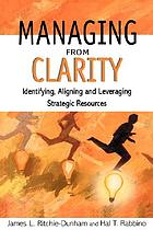 Managing from Clarity: Identifying, Aligning and Leveraging Strategic Resou.