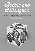 Rebels and colleagues; advertising and social change in French Canada.
