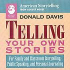 Telling your own stories : for family and classroom storytelling, public speaking, and personal journaling