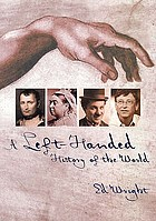 A left-handed history of the world : an exploration of world-changing mental agility, intellectual superiority and the power of surprise