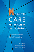 Health care federalism in Canada : critical junctures and critical perspectives