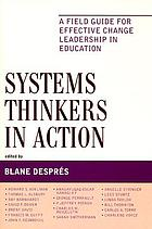 Systems thinkers in action : a field guide for effective change leadership in education
