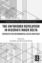 The Unfinished Revolution in Nigeria's Niger Delta : Prospects for Socio-Economic and Environmental Justice and Peace.