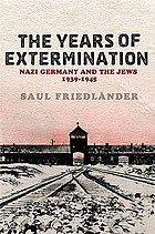 The years of extermination : Nazi Germany and the Jews, 1939-1945