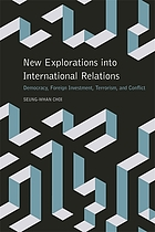 New explorations into international relations : democracy, foreign investment, terrorism, and conflict