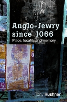 Anglo-Jewry since 1066 : place, locality and memory