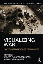 Visualizing war : emotions, technologies, communities