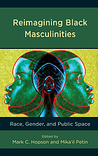 Reimagining Black masculinities : race, gender, and public space