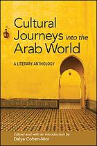 Cultural journeys into the Arab world : a literary anthology