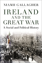 Ireland and the Great War : a social and political history