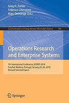 Operations research and enterprise systems : 7th International Conference, ICORES 2018, Funchal, Madeira, Portugal, January 24-26, 2018, Revised selected papers