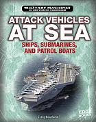 Attack vehicles at sea : ships, submarines, and patrol boats