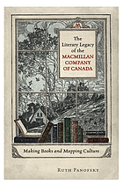 The literary legacy of the Macmillan Company of Canada : making books and mapping culture