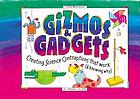 Gizmos & gadgets : creating science contraptions that work (& knowing why)