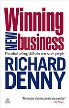 Winning new business : essential selling skills for non-sales people