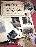 Preserving your family photographs : how to organize, present, and restore precious family images
