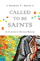 Called to be saints : an invitation to Christian maturity