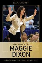 The legacy of Maggie Dixon : a leader on the court and in life