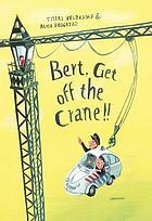 Bert, get off the crane!!