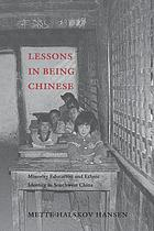 Lessons in being Chinese : minority education and ethnic identity in Southwest China