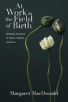 At work in the field of birth : midwifery narratives of nature, tradition, and home