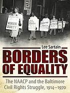 Borders of equality : the NAACP and the Baltimore civil rights struggle, 1914-1970