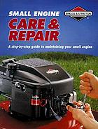 Small engine care & repair : a step-by-step guide to maintaining your small engine.