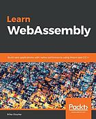 Learn WebAssembly : build web applications with native performance using Wasm and C/C++