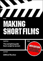 Making short films : the complete guide from script to screen