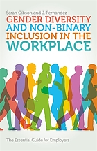 Gender diversity and non-binary inclusion in the workplace : the essential guide for employers