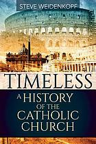 Timeless : a history of the Catholic Church