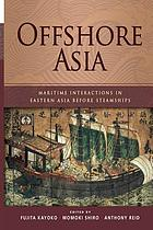 Offshore Asia : maritime interactions in Eastern Asia before steamships