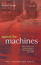 Against the machines : minor parties and independents in New South Wales, 1910-2006