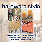 Hardware style : 100 creative decorating ideas using materials from every aisle of the home center store