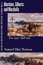 History of United States naval operations in World War II / 7, Aleutians, gilberts and marshalls : June 1942 - April 1944.