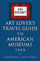 On exhibit : art lover's travel guide to American museums 1999